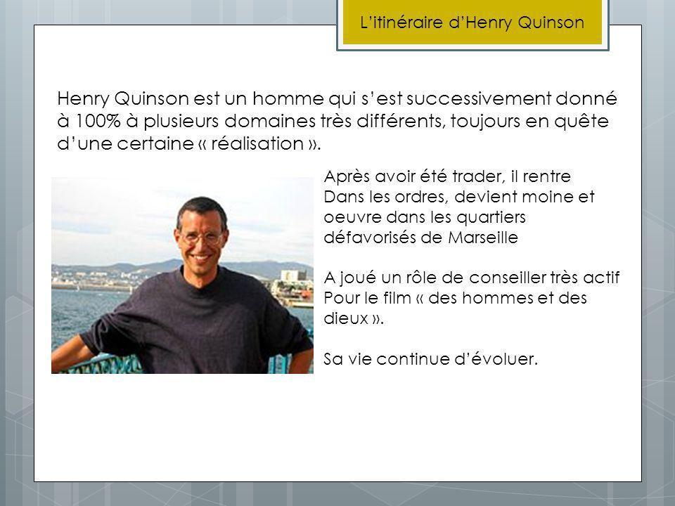 Litinéraire dHenry Quinson Henry Quinson est un homme qui sest successivement donné à 100% à plusieurs domaines très différents, toujours en quête dun