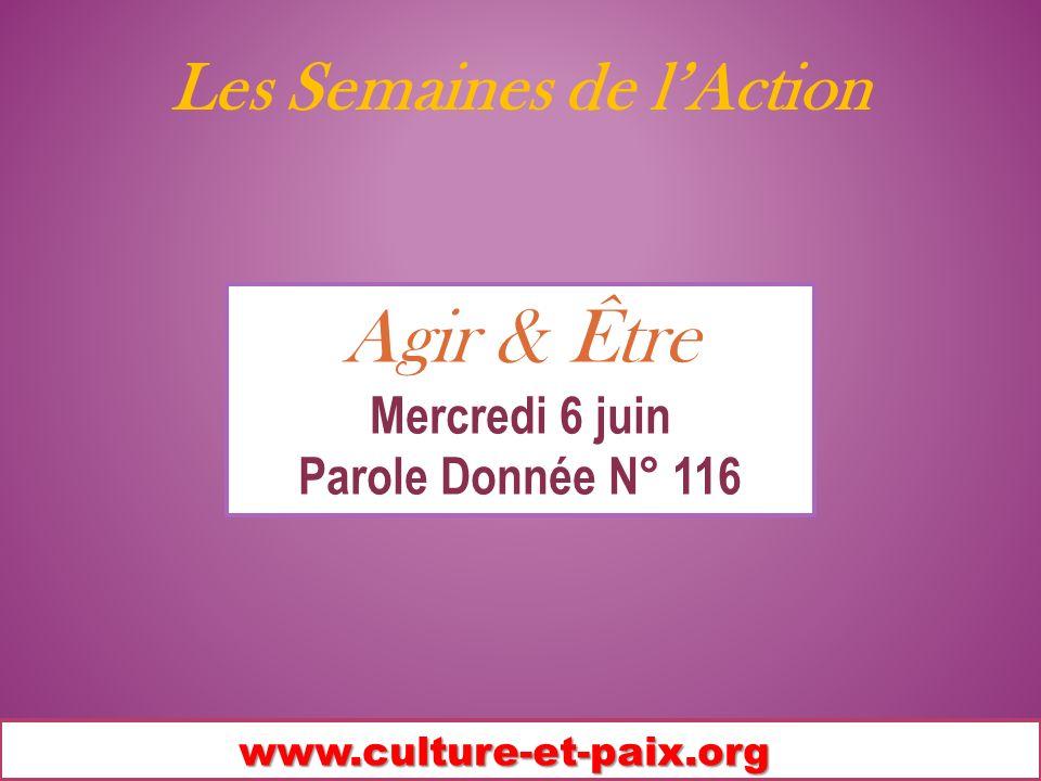 Les Semaines de lAction www.culture-et-paix.org Agir & Être Mercredi 6 juin Parole Donnée N° 116