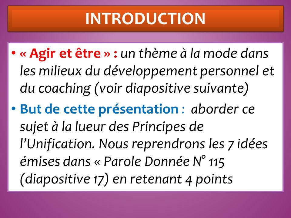 « Agir et être » : un thème à la mode dans les milieux du développement personnel et du coaching (voir diapositive suivante) But de cette présentation