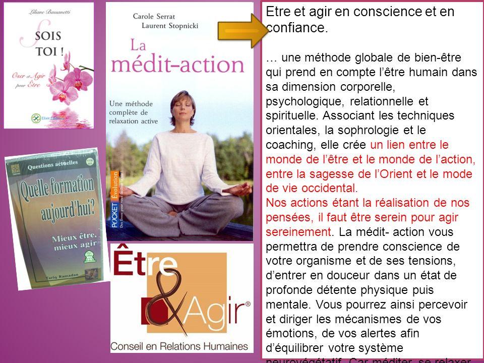 Etre et agir en conscience et en confiance. … une méthode globale de bien-être qui prend en compte lêtre humain dans sa dimension corporelle, psycholo