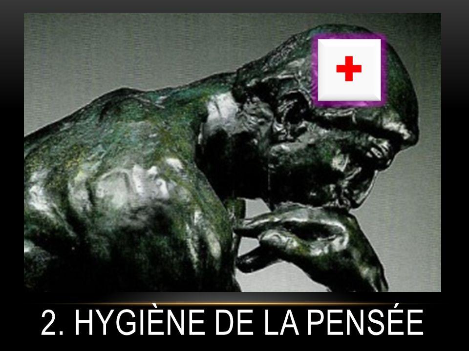 2. HYGIÈNE DE LA PENSÉE + +