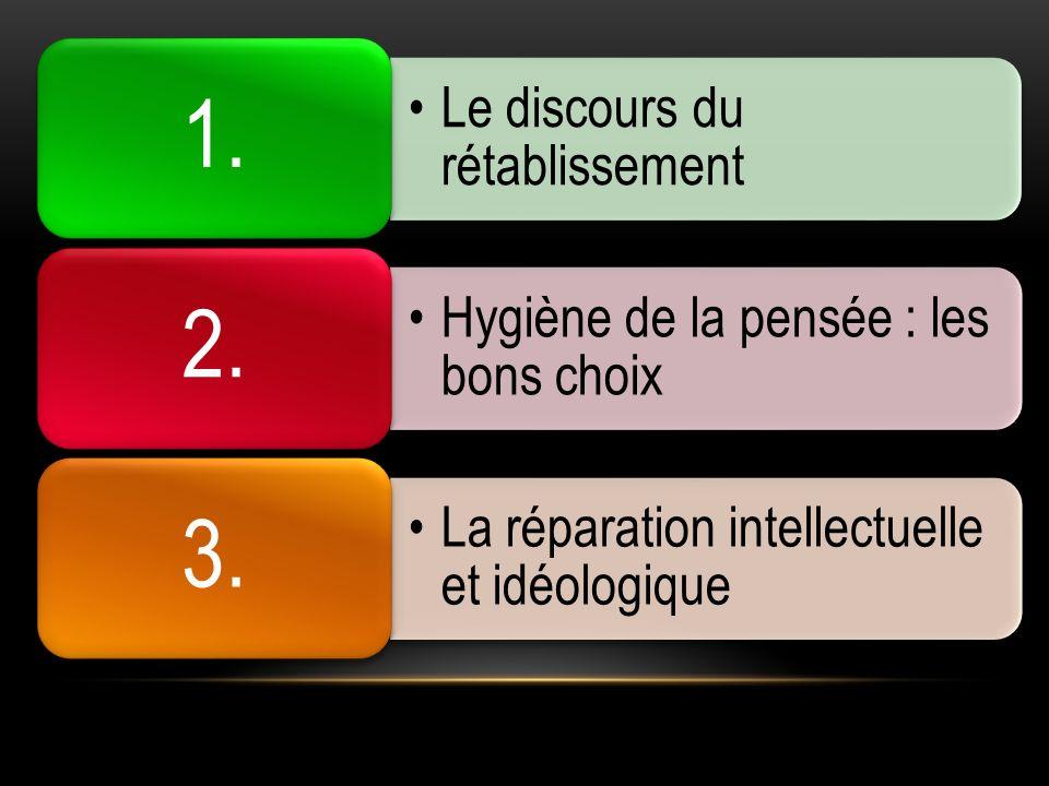 Le discours du rétablissement 1. Hygiène de la pensée : les bons choix 2. La réparation intellectuelle et idéologique 3.