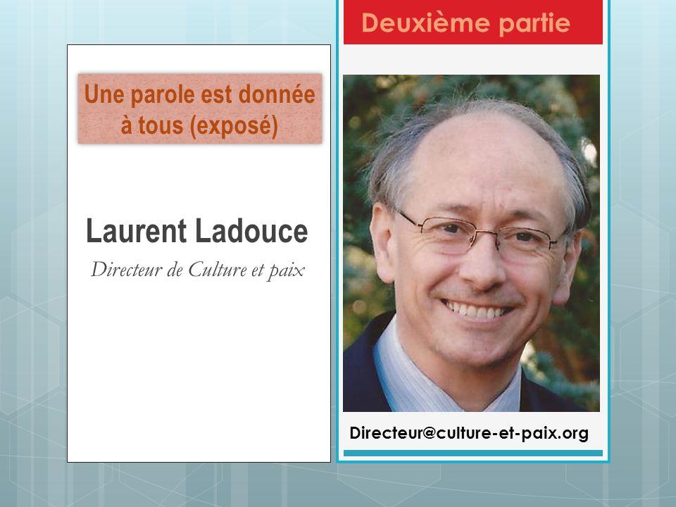 Deuxième partie Laurent Ladouce Directeur de Culture et paix Directeur@culture-et-paix.org Une parole est donnée à tous (exposé)