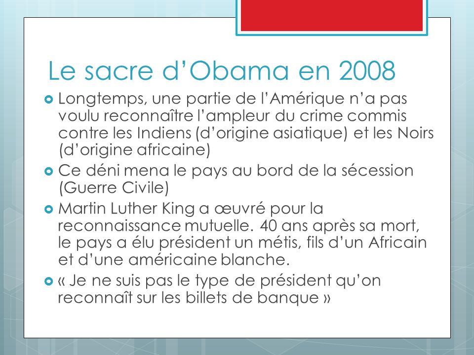 Le sacre dObama en 2008 Longtemps, une partie de lAmérique na pas voulu reconnaître lampleur du crime commis contre les Indiens (dorigine asiatique) e