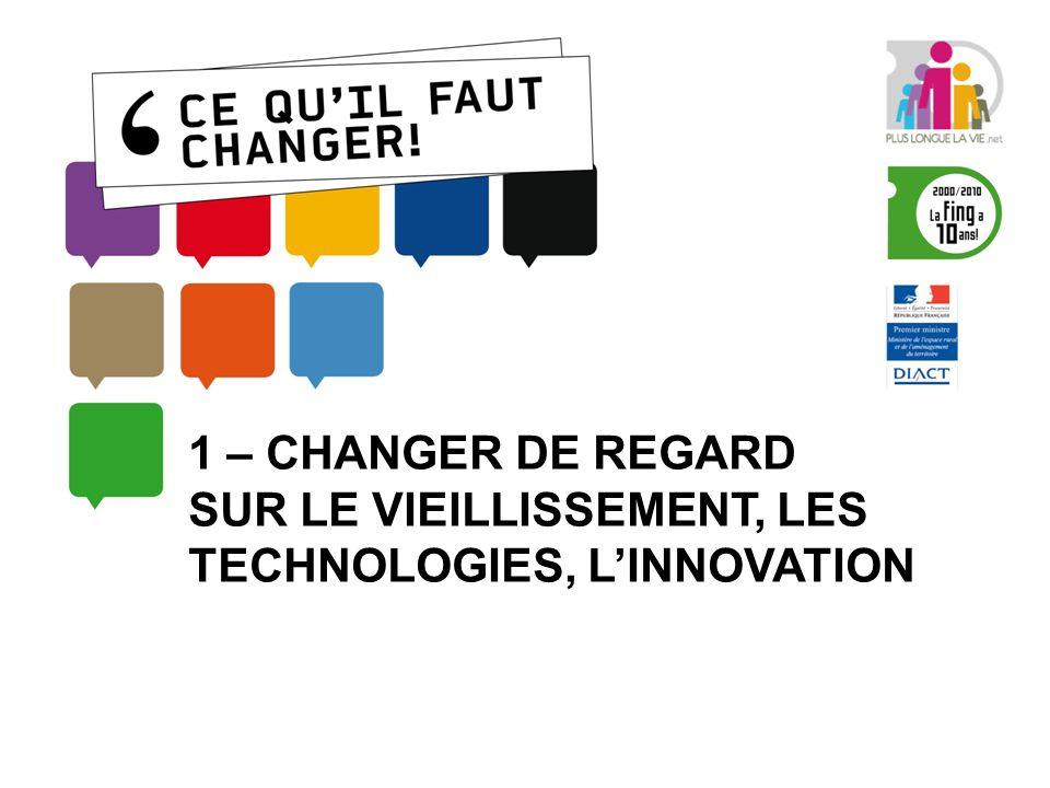 1 – CHANGER DE REGARD SUR LE VIEILLISSEMENT, LES TECHNOLOGIES, LINNOVATION