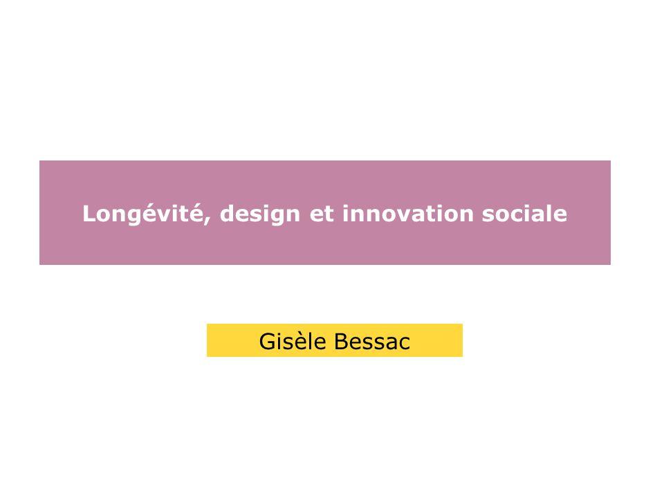 Longévité, design et innovation sociale Gisèle Bessac