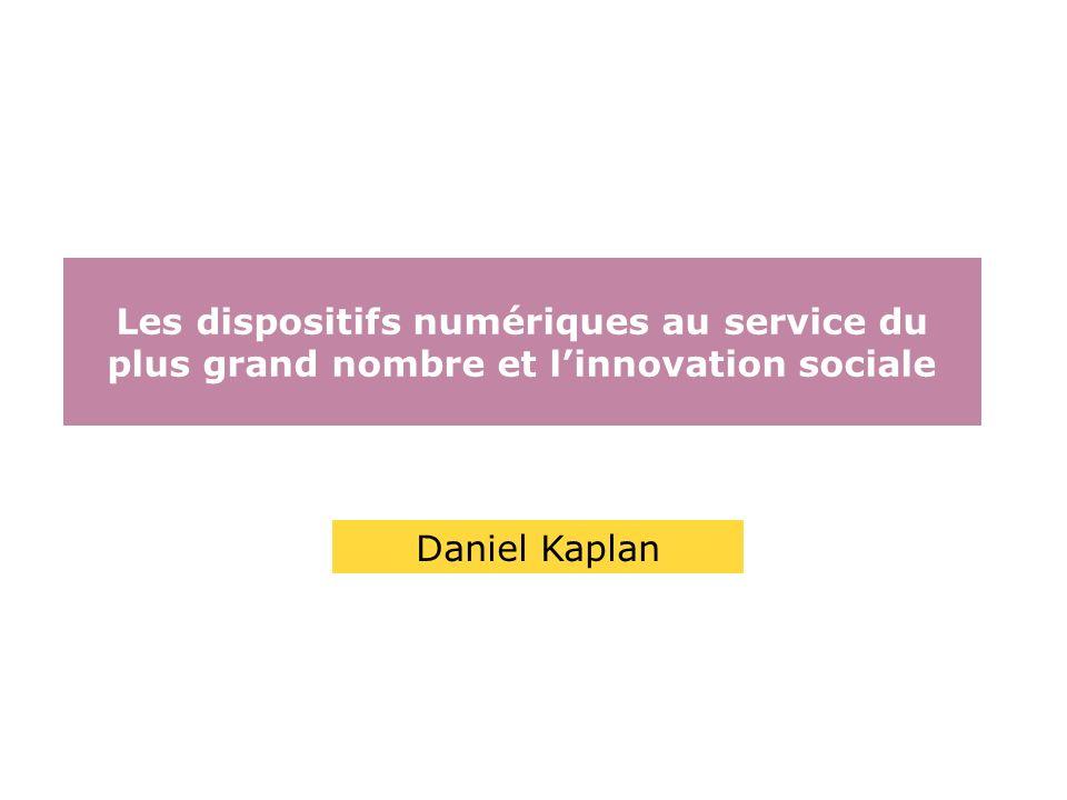 Les dispositifs numériques au service du plus grand nombre et linnovation sociale Daniel Kaplan