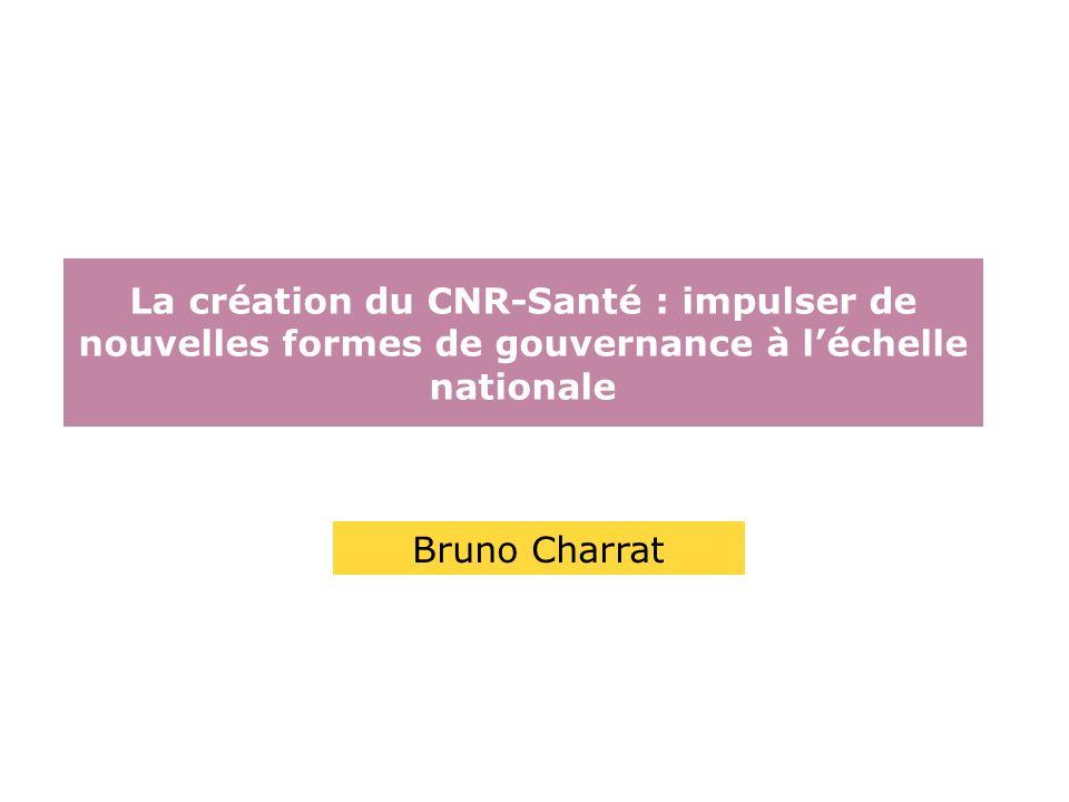La création du CNR-Santé : impulser de nouvelles formes de gouvernance à léchelle nationale Bruno Charrat