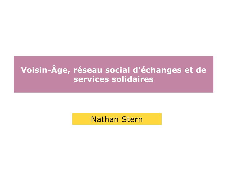 Voisin-Âge, réseau social déchanges et de services solidaires Nathan Stern