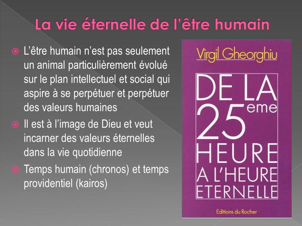 Lêtre humain nest pas seulement un animal particulièrement évolué sur le plan intellectuel et social qui aspire à se perpétuer et perpétuer des valeur