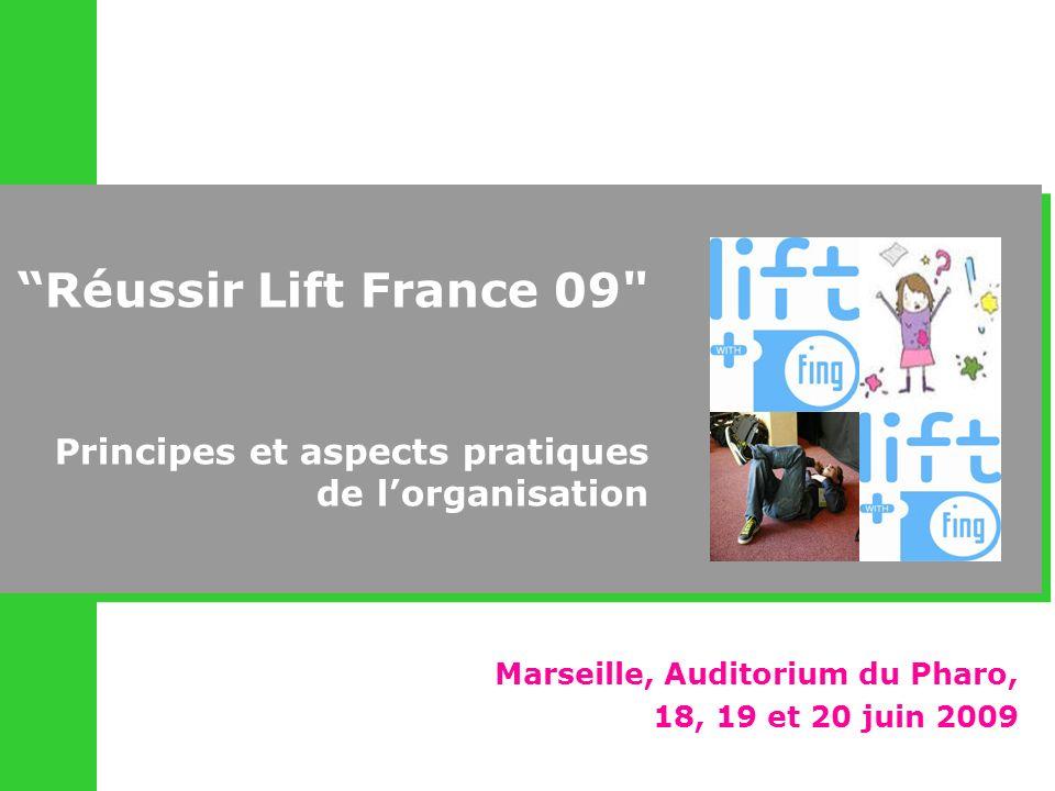 Marseille, Auditorium du Pharo, 18, 19 et 20 juin 2009 Réussir Lift France 09 Principes et aspects pratiques de lorganisation