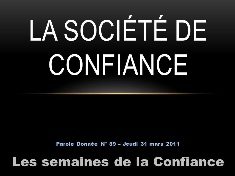 Les semaines de la Confiance Parole Donnée N° 59 – Jeudi 31 mars 2011 LA SOCIÉTÉ DE CONFIANCE