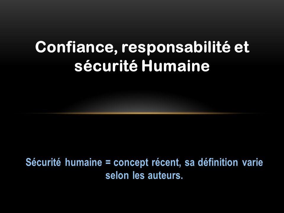Sécurité humaine = concept récent, sa définition varie selon les auteurs. Confiance, responsabilité et sécurité Humaine