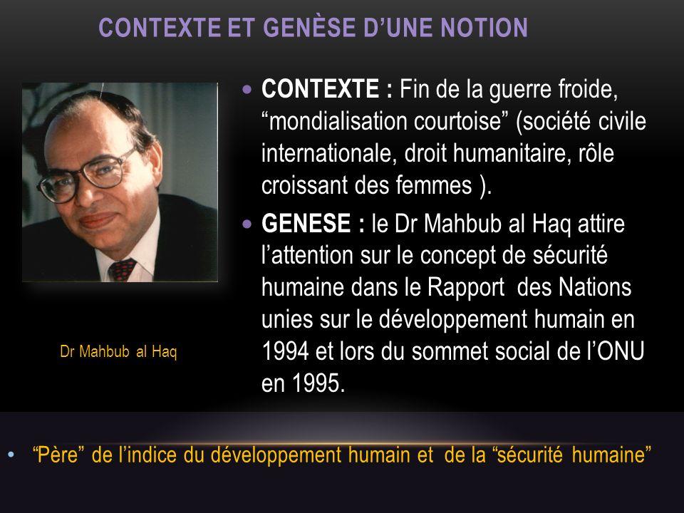 CONTEXTE ET GENÈSE DUNE NOTION Père de lindice du développement humain et de la sécurité humaine CONTEXTE : Fin de la guerre froide, mondialisation co