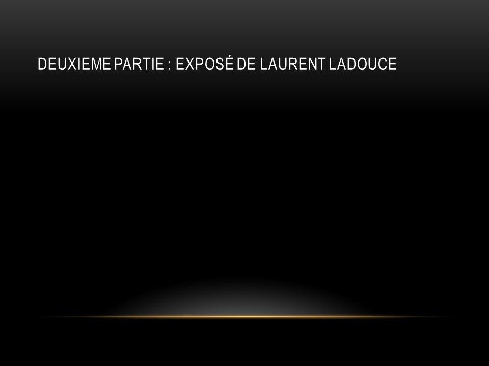DEUXIEME PARTIE : EXPOSÉ DE LAURENT LADOUCE