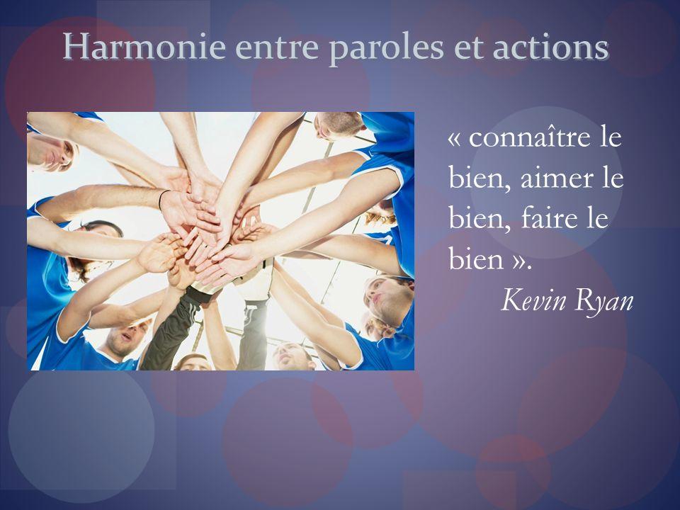 Harmonie entre paroles et actions « connaître le bien, aimer le bien, faire le bien ». Kevin Ryan