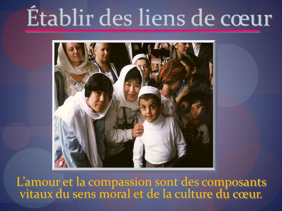 Lamour et la compassion sont des composants vitaux du sens moral et de la culture du cœur. Établir des liens de cœur