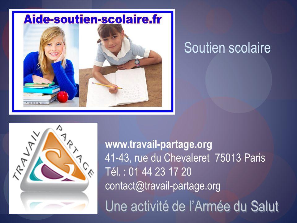 Une activité de lArmée du Salut Soutien scolaire www.travail-partage.org 41-43, rue du Chevaleret 75013 Paris Tél. : 01 44 23 17 20 contact@travail-pa
