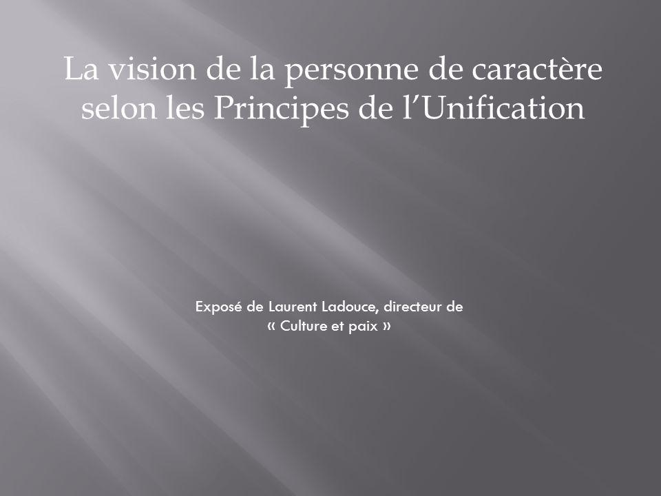 La vision de la personne de caractère selon les Principes de lUnification Exposé de Laurent Ladouce, directeur de « Culture et paix »