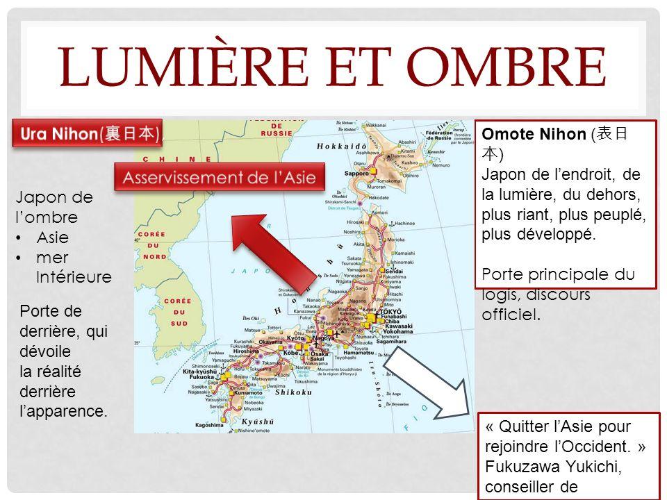 LUMIÈRE ET OMBRE Omote Nihon ( ) Japon de lendroit, de la lumière, du dehors, plus riant, plus peuplé, plus développé.