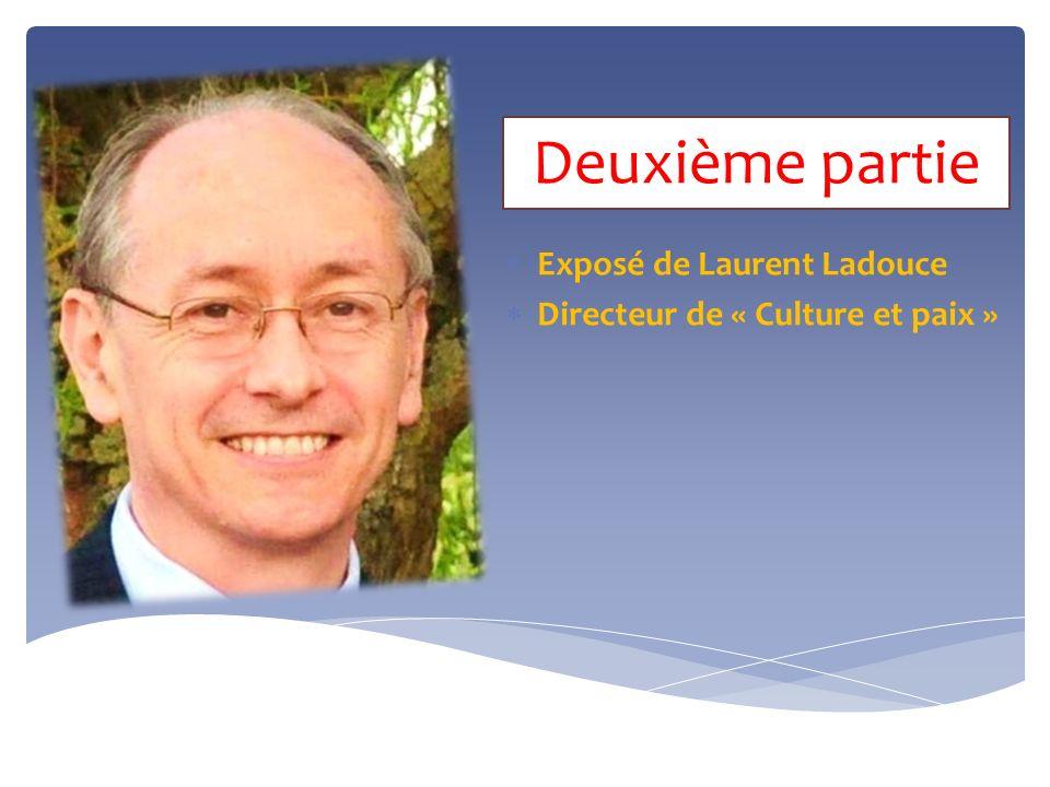 Deuxième partie Exposé de Laurent Ladouce Directeur de « Culture et paix »