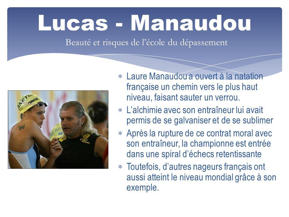 Lucas - Manaudou Laure Manaudou a ouvert à la natation française un chemin vers le plus haut niveau, faisant sauter un verrou. Lalchimie avec son entr