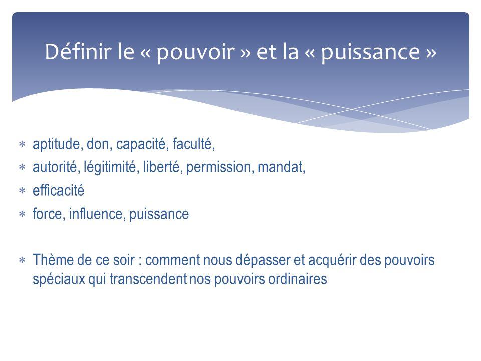 Définir le « pouvoir » et la « puissance » aptitude, don, capacité, faculté, autorité, légitimité, liberté, permission, mandat, efficacité force, infl