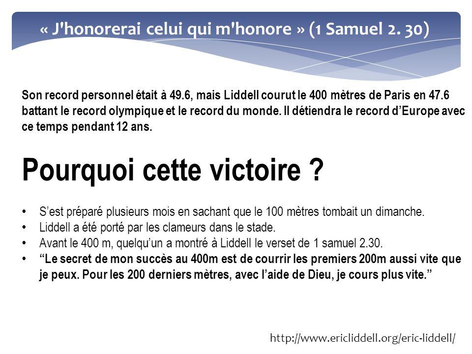 « J'honorerai celui qui m'honore » (1 Samuel 2. 30) Son record personnel était à 49.6, mais Liddell courut le 400 mètres de Paris en 47.6 battant le r