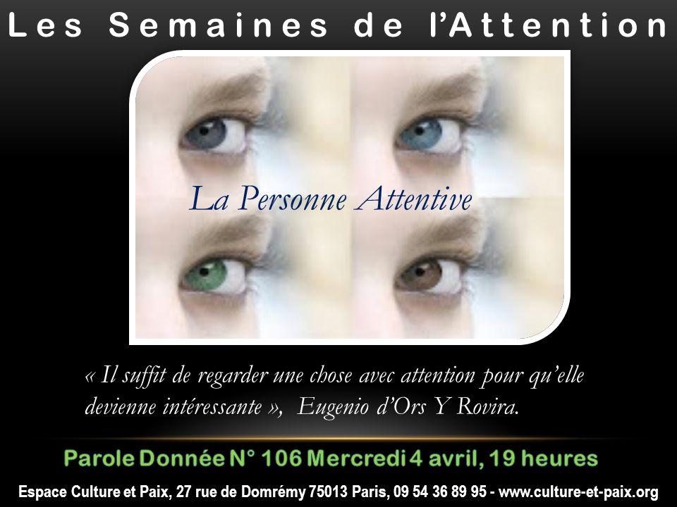 L e s S e m a i n e s d e lA t t e n t i o n Espace Culture et Paix, 27 rue de Domrémy 75013 Paris, 09 54 36 89 95 - www.culture-et-paix.org « Il suff