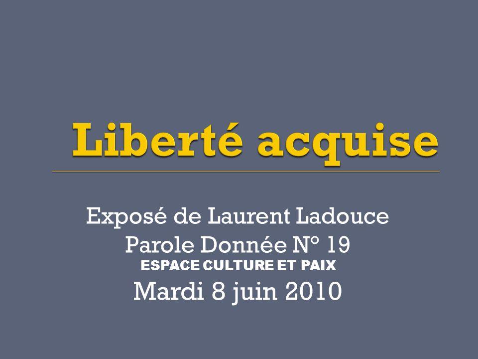 Exposé de Laurent Ladouce Parole Donnée N° 19 ESPACE CULTURE ET PAIX Mardi 8 juin 2010