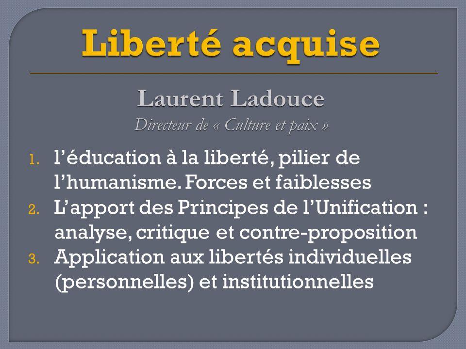 1. léducation à la liberté, pilier de lhumanisme. Forces et faiblesses 2. Lapport des Principes de lUnification : analyse, critique et contre-proposit