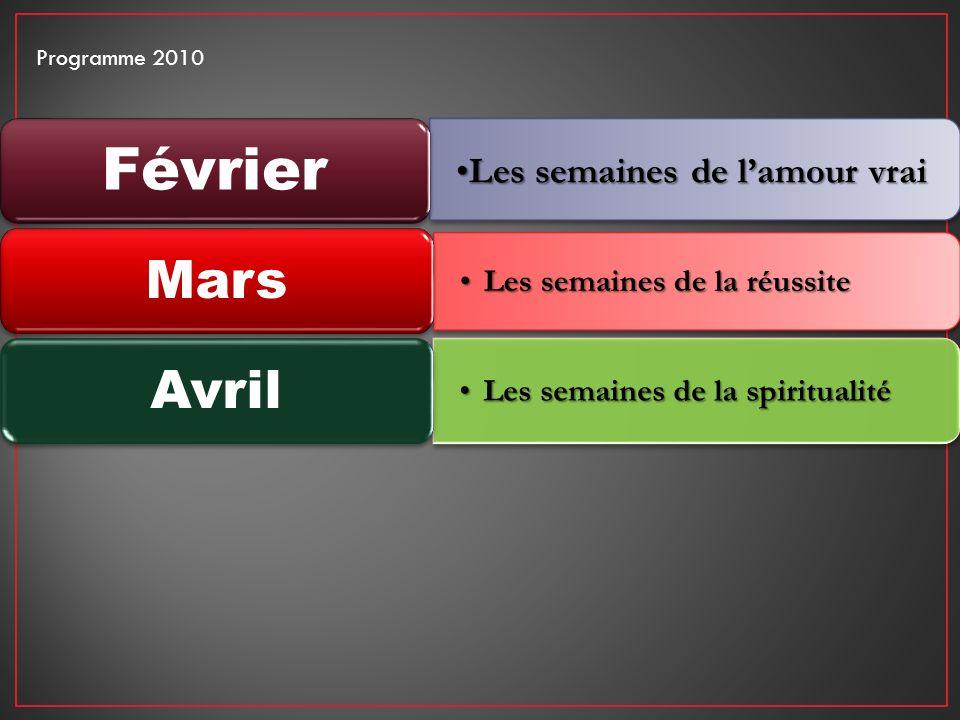 Les semaines de lamour vrai Février Les semaines de la réussiteLes semaines de la réussite Mars Les semaines de la spiritualitéLes semaines de la spiritualité Avril Programme 2010