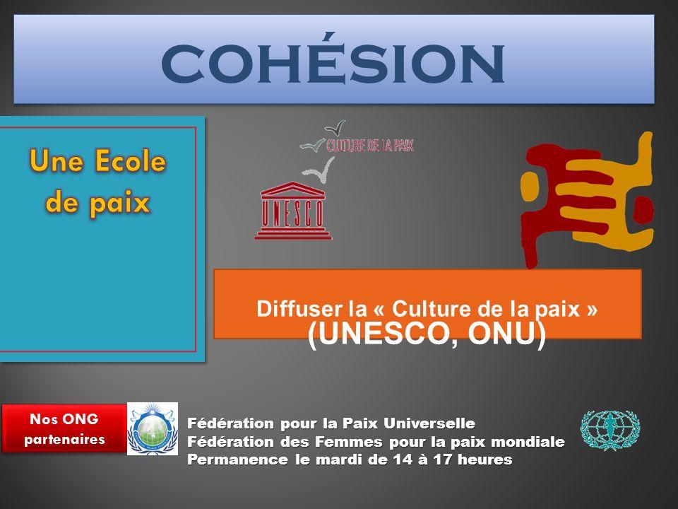 Diffuser la « Culture de la paix » (UNESCO, ONU) Nos ONG partenaires cohésion Fédération pour la Paix Universelle Fédération des Femmes pour la paix mondiale Permanence le mardi de 14 à 17 heures