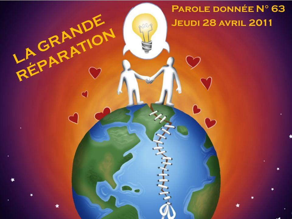 LA GRANDE RÉPARATION Parole donnée N° 63 Jeudi 28 avril 2011