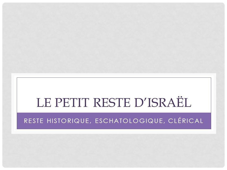LE PETIT RESTE DISRAËL RESTE HISTORIQUE, ESCHATOLOGIQUE, CLÉRICAL