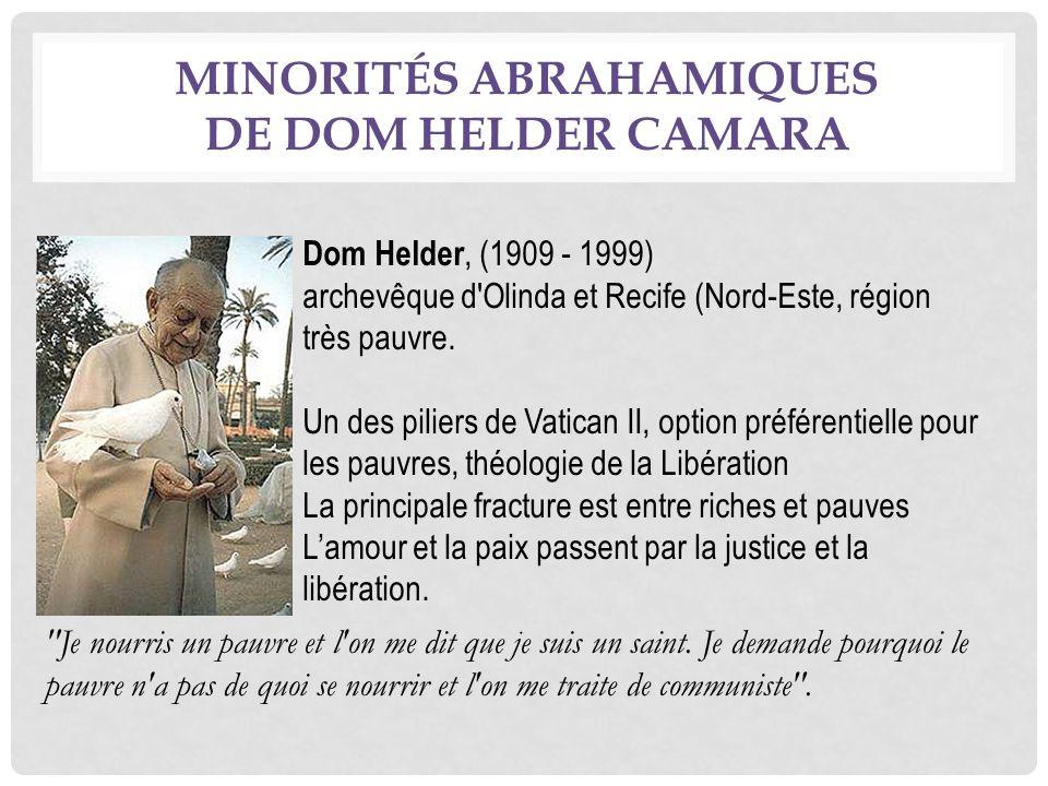 MINORITÉS ABRAHAMIQUES DE DOM HELDER CAMARA Dom Helder, (1909 - 1999) archevêque d Olinda et Recife (Nord-Este, région très pauvre.