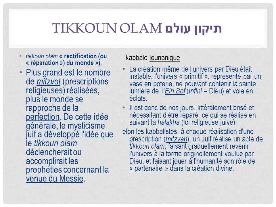 TIKKOUN OLAM תיקון עולם tikkoun olam « rectification (ou « réparation ») du monde »). Plus grand est le nombre de mitzvot (prescriptions religieuses)