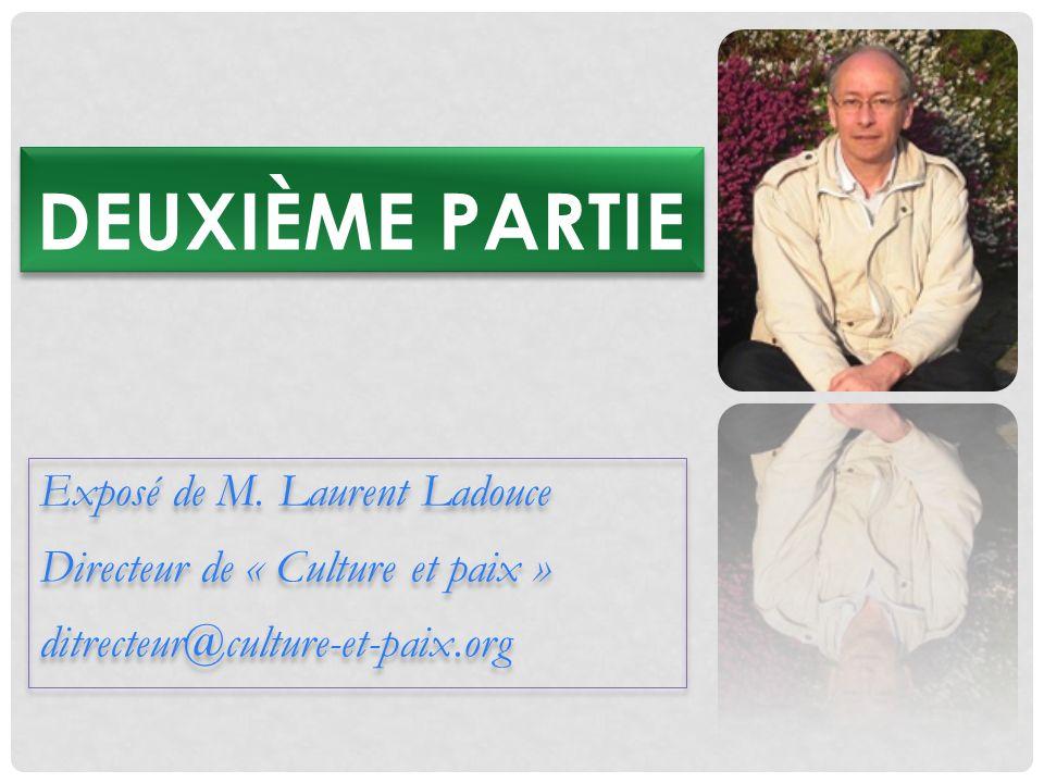 Exposé de M. Laurent Ladouce Directeur de « Culture et paix » ditrecteur@culture-et-paix.org Exposé de M. Laurent Ladouce Directeur de « Culture et pa