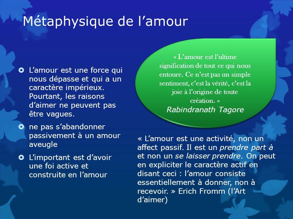 Métaphysique de lamour Lamour est une force qui nous dépasse et qui a un caractère impérieux. Pourtant, les raisons daimer ne peuvent pas être vagues.