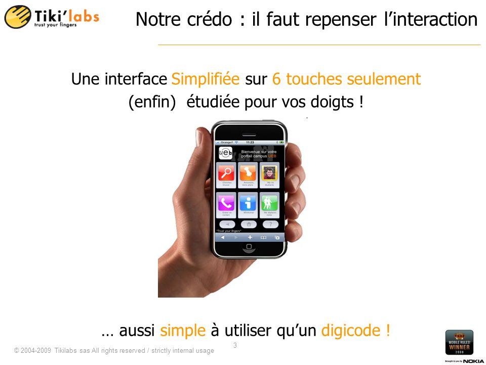 © 2004-2009 Tikilabs sas All rights reserved / strictly internal usage 3 Une interface Simplifiée sur 6 touches seulement (enfin) étudiée pour vos doigts .