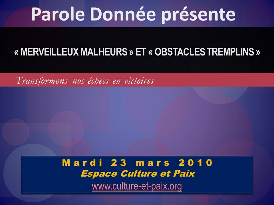 Transformons nos échecs en victoires « MERVEILLEUX MALHEURS » ET « OBSTACLES TREMPLINS » M a r d i 2 3 m a r s 2 0 1 0 Espace Culture et Paix www.cult