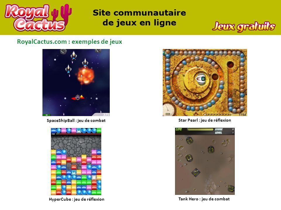RoyalCactus.com : exemples de jeux SpaceShipBall : jeu de combat Star Pearl : jeu de réflexion Tank Hero : jeu de combat HyperCube : jeu de réflexion