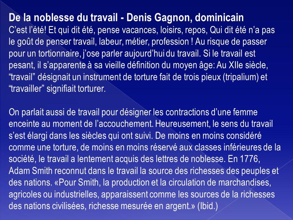 De la noblesse du travail - Denis Gagnon, dominicain Cest lété! Et qui dit été, pense vacances, loisirs, repos, Qui dit été na pas le goût de penser t