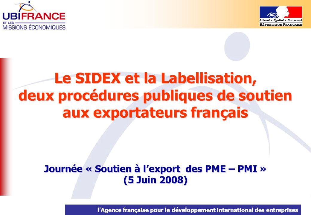 lAgence française pour le développement international des entreprises Le SIDEX et la Labellisation, deux procédures publiques de soutien aux exportate
