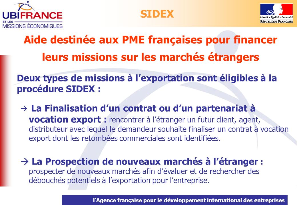 lAgence française pour le développement international des entreprises Missions à lexportation inéligibles Les missions visant à créer une filiale commerciale.