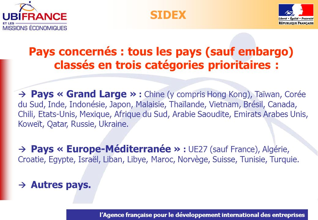 lAgence française pour le développement international des entreprises 3 jours maximum Finalisation autres pays 4 jours maximum Finalisation « Euro-Med » 50 / pers.