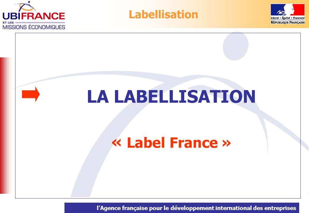 lAgence française pour le développement international des entreprises La Labellisation permet de : Réduire le coût de participation des entreprises aux opérations collectives de promotion organisées par des opérateurs autres quUbifrance et les Missions Economiques.
