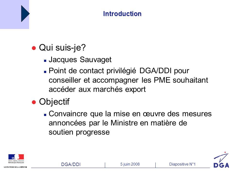 DGA/DDI 5 juin 2008Diapositive N°1 MINISTÈRE DE LA DÉFENSE Introduction Qui suis-je? Jacques Sauvaget Point de contact privilégié DGA/DDI pour conseil