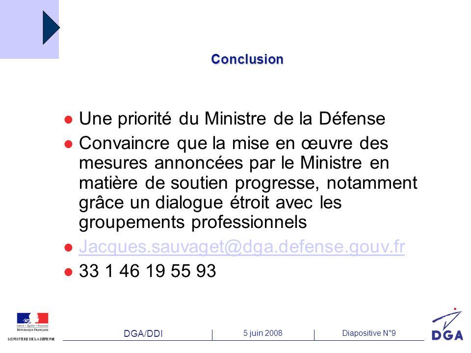 DGA/DDI 5 juin 2008Diapositive N°9 MINISTÈRE DE LA DÉFENSE Conclusion Une priorité du Ministre de la Défense Convaincre que la mise en œuvre des mesur