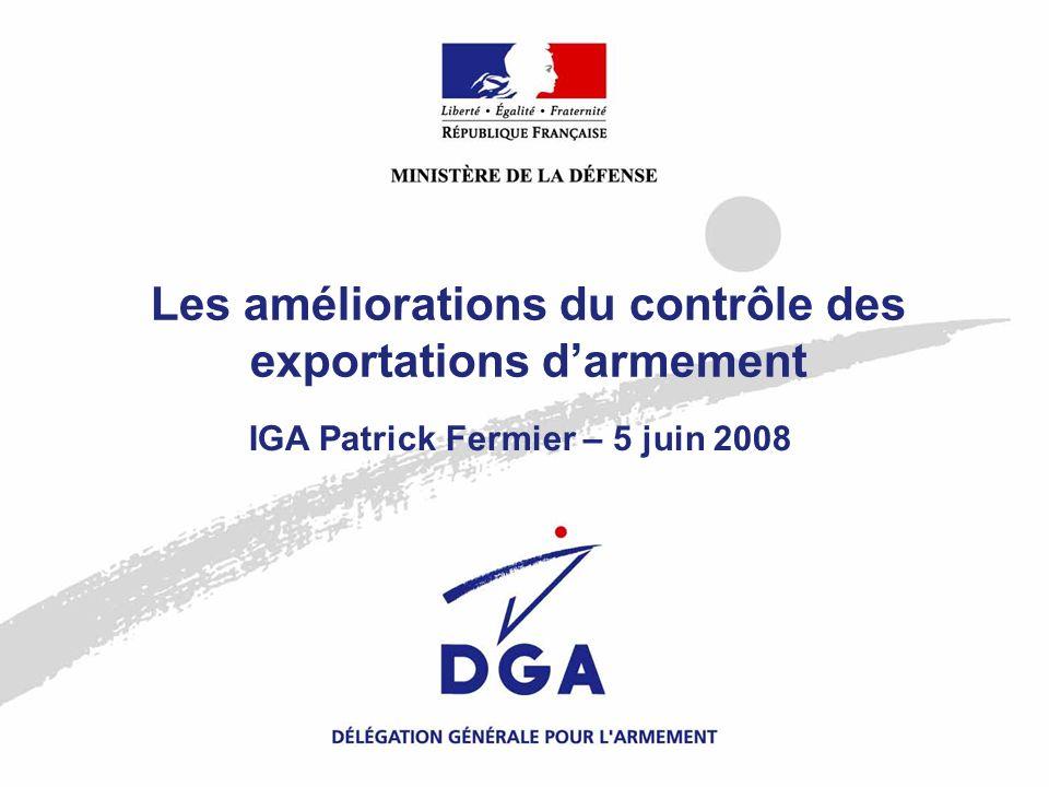 Les améliorations du contrôle des exportations darmement IGA Patrick Fermier – 5 juin 2008